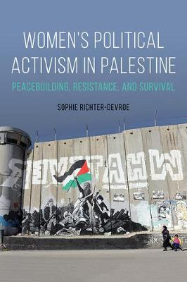 Women's Political Activism in Palestine: Peacebuilding, Resistance, and Survival - NWSA / UIP First Book Prize (Paperback)