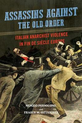 Assassins against the Old Order: Italian Anarchist Violence in Fin de Siecle Europe (Paperback)