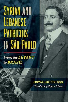 Syrian and Lebanese Patricios in Sao Paulo: From the Levant to Brazil - Studies of World Migrations (Paperback)