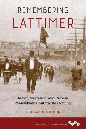 Remembering Lattimer: Labor, Migration, and Race in Pennsylvania Anthracite Country - Working Class in American History (Paperback)
