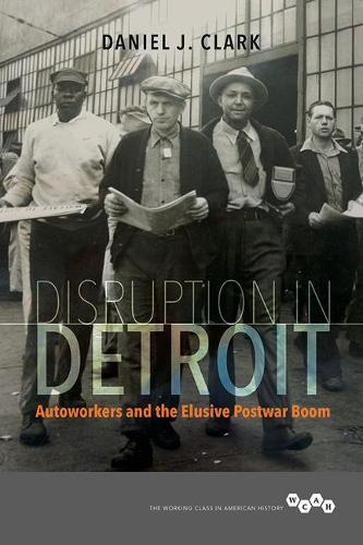 Disruption in Detroit: Autoworkers and the Elusive Postwar Boom - Working Class in American History (Paperback)