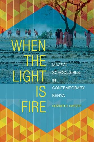 When the Light Is Fire: Maasai Schoolgirls in Contemporary Kenya (Paperback)