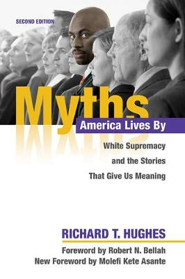 Myths America Lives By: White Supremacy and the Stories That Give Us Meaning (Paperback)