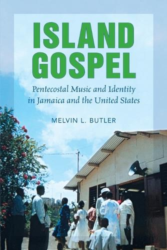 Island Gospel: Pentecostal Music and Identity in Jamaica and the United States - NONE (Paperback)