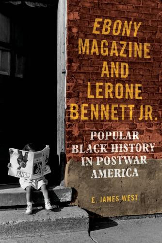 Ebony Magazine and Lerone Bennett Jr.: Popular Black History in Postwar America (Paperback)