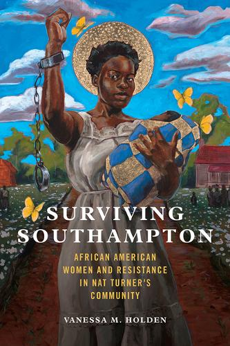 Surviving Southampton: African American Women and Resistance in Nat Turner's Community - Women, Gender, and Sexuality in American History (Paperback)