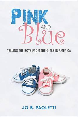 Pink and Blue: Telling the Boys from the Girls in America (Hardback)