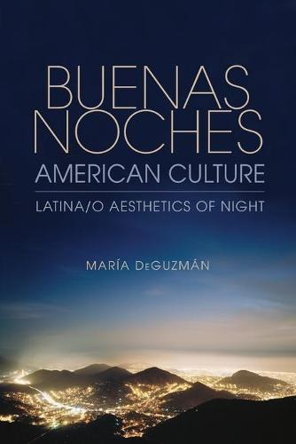 Buenas Noches, American Culture: Latina/o Aesthetics of Night (Paperback)