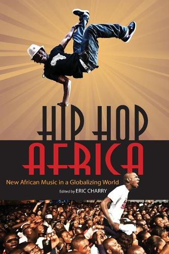 Hip Hop Africa: New African Music in a Globalizing World - African Expressive Cultures (Paperback)
