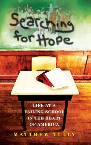 Searching for Hope: Life at a Failing School in the Heart of America (Hardback)