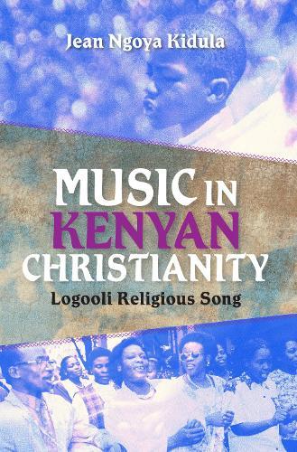 Music in Kenyan Christianity: Logooli Religious Song - Ethnomusicology Multimedia (Hardback)