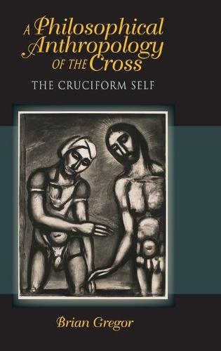 A Philosophical Anthropology of the Cross: The Cruciform Self - Indiana Series in the Philosophy of Religion (Hardback)