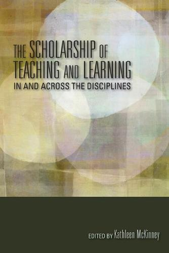 The Scholarship of Teaching and Learning In and Across the Disciplines - Scholarship of Teaching and Learning (Paperback)