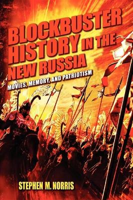 Blockbuster History in the New Russia: Movies, Memory, and Patriotism (Hardback)