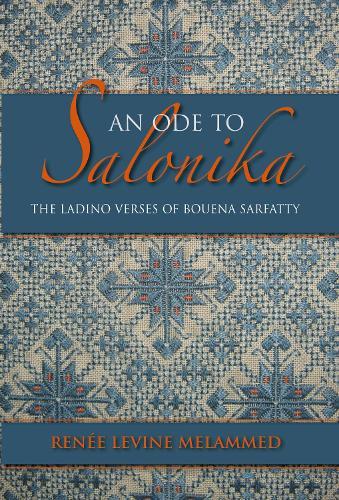 An Ode to Salonika: The Ladino Verses of Bouena Sarfatty - Indiana Series in Sephardi and Mizrahi Studies (Hardback)