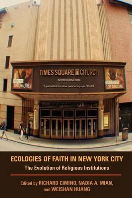 Ecologies of Faith in New York City: The Evolution of Religious Institutions - Polis Center Series on Religion and Urban Culture (Hardback)