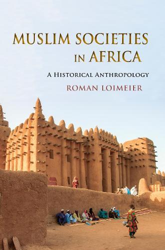 Muslim Societies in Africa: A Historical Anthropology (Hardback)