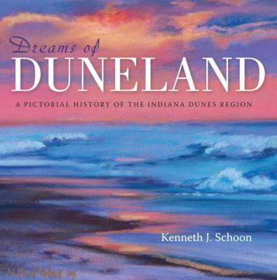Dreams of Duneland: A Pictorial History of the Indiana Dunes Region (Hardback)