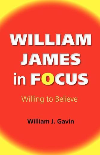 William James in Focus: Willing to Believe - American Philosophy (Paperback)
