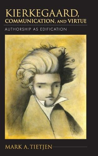 Kierkegaard, Communication, and Virtue: Authorship as Edification - Indiana Series in the Philosophy of Religion (Hardback)