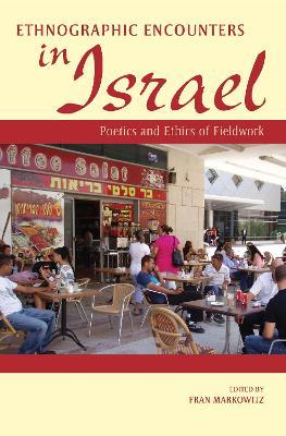 Ethnographic Encounters in Israel: Poetics and Ethics of Fieldwork (Hardback)
