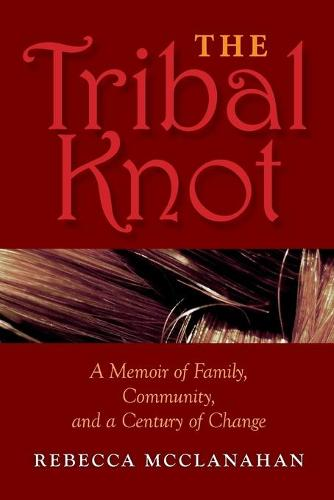 The Tribal Knot: A Memoir of Family, Community, and a Century of Change - Break Away Books (Paperback)