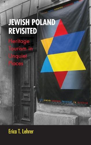 Jewish Poland Revisited: Heritage Tourism in Unquiet Places - New Anthropologies of Europe (Hardback)