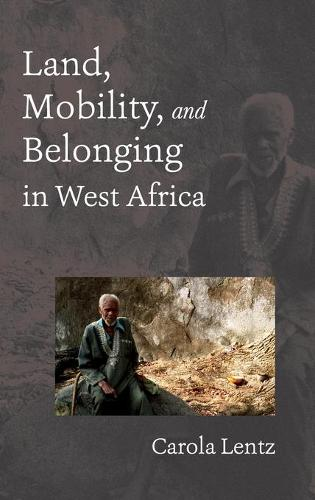 Land, Mobility, and Belonging in West Africa: Natives and Strangers (Hardback)