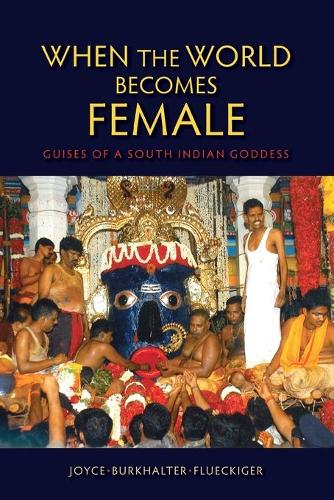 When the World Becomes Female: Guises of a South Indian Goddess (Paperback)
