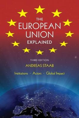 The European Union Explained, Third Edition: Institutions, Actors, Global Impact (Paperback)