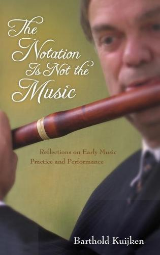The Notation Is Not the Music: Reflections on Early Music Practice and Performance - Publications of the Early Music Institute (Hardback)