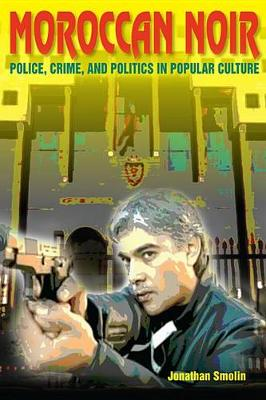 Moroccan Noir: Police, Crime, and Politics in Popular Culture - Public Cultures of the Middle East and North Africa (Paperback)