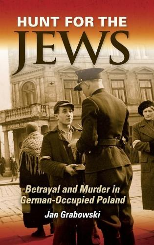 Hunt for the Jews: Betrayal and Murder in German-Occupied Poland (Hardback)