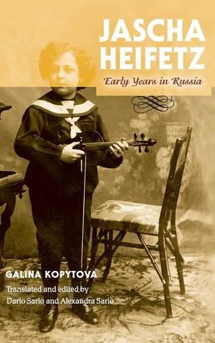 Jascha Heifetz: Early Years in Russia - Russian Music Studies (Hardback)