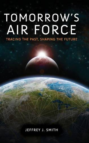 Tomorrow's Air Force: Tracing the Past, Shaping the Future (Hardback)
