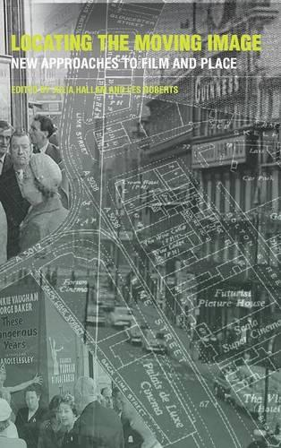 Locating the Moving Image: New Approaches to Film and Place - The Spatial Humanities (Hardback)
