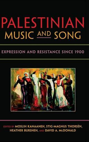 Palestinian Music and Song: Expression and Resistance since 1900 - Public Cultures of the Middle East and North Africa (Hardback)