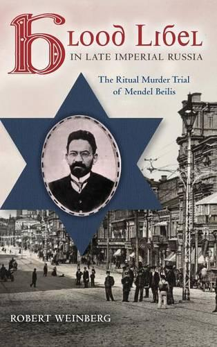 Blood Libel in Late Imperial Russia: The Ritual Murder Trial of Mendel Beilis - Indiana-Michigan Series in Russian and East European Studies (Hardback)
