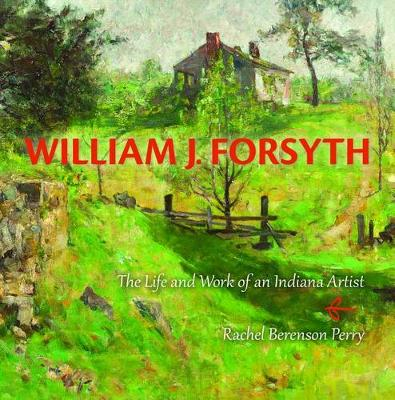 William J. Forsyth: The Life and Work of an Indiana Artist (Hardback)
