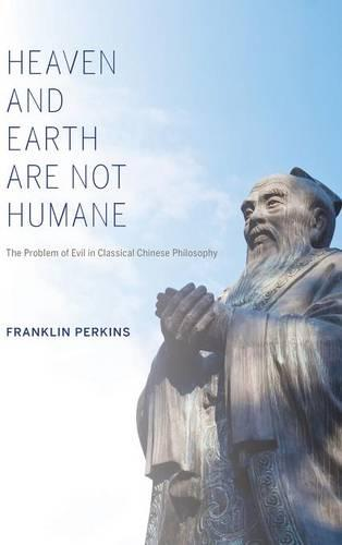 Heaven and Earth Are Not Humane: The Problem of Evil in Classical Chinese Philosophy - World Philosophies (Hardback)