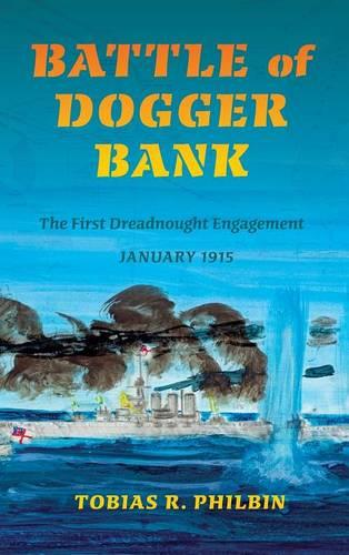 Battle of Dogger Bank: The First Dreadnought Engagement, January 1915 - Twentieth-Century Battles (Hardback)