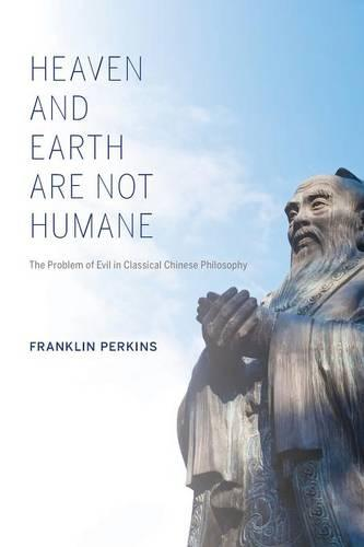 Heaven and Earth Are Not Humane: The Problem of Evil in Classical Chinese Philosophy - World Philosophies (Paperback)