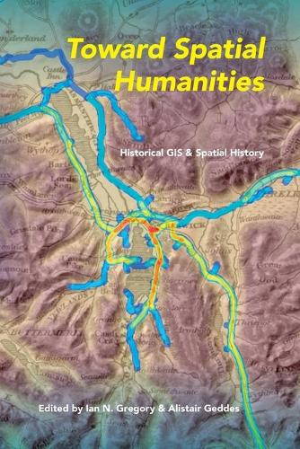Toward Spatial Humanities: Historical GIS and Spatial History - The Spatial Humanities (Paperback)