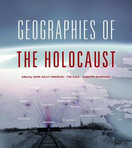 Geographies of the Holocaust - The Spatial Humanities (Hardback)