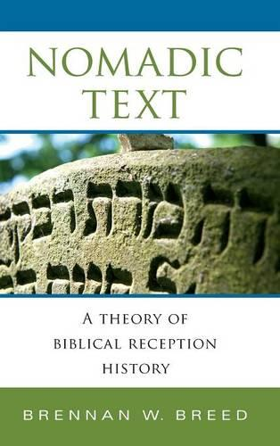 Nomadic Text: A Theory of Biblical Reception History - Indiana Studies in Biblical Literature (Hardback)