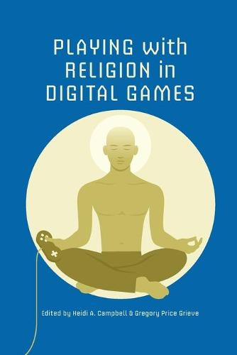 Playing with Religion in Digital Games - Digital Game Studies (Paperback)