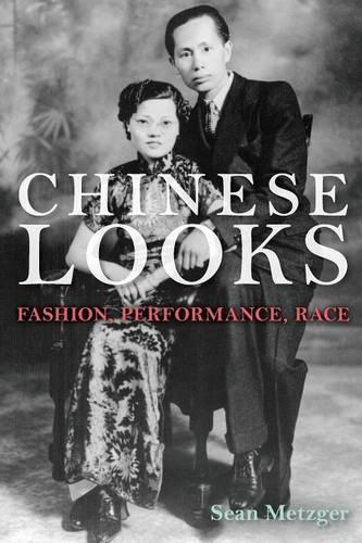 Chinese Looks: Fashion, Performance, Race (Paperback)