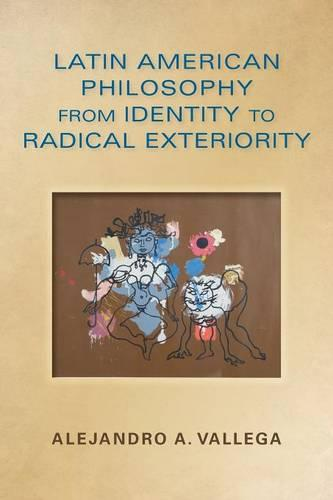 Latin American Philosophy from Identity to Radical Exteriority - World Philosophies (Paperback)