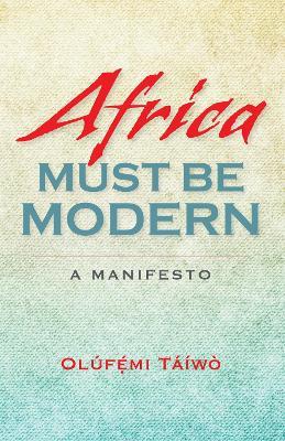 Africa Must Be Modern: A Manifesto (Hardback)