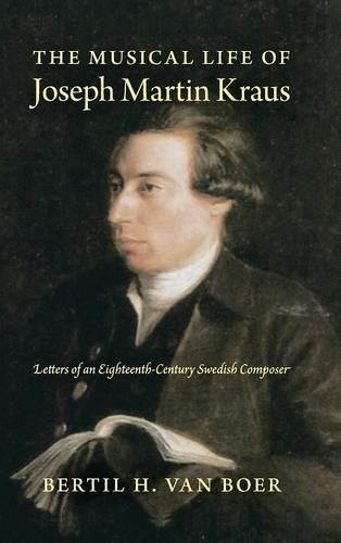 The Musical Life of Joseph Martin Kraus: Letters of an Eighteenth-Century Swedish Composer (Hardback)